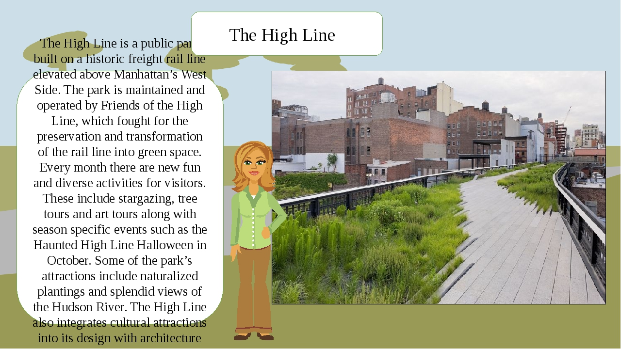 The High Line is a public park built on a historic freight rail line elevated...