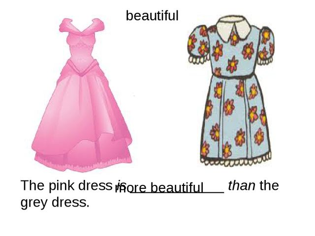 The pink dress is ____________ than the grey dress. more beautiful beautiful