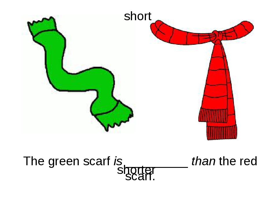 The green scarf is _________ than the red scarf. shorter short
