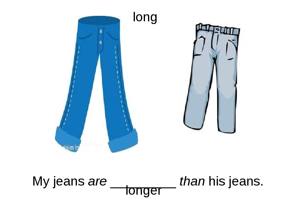 My jeans are _________ than his jeans. longer long
