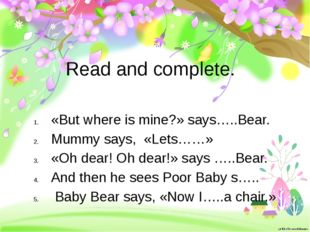 Read and complete. «But where is mine?» says…..Bear. Mummy says, «Lets……» «Oh