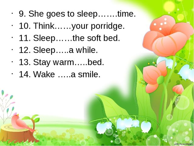9. She goes to sleep…….time. 10. Think……your porridge. 11. Sleep……the soft be...