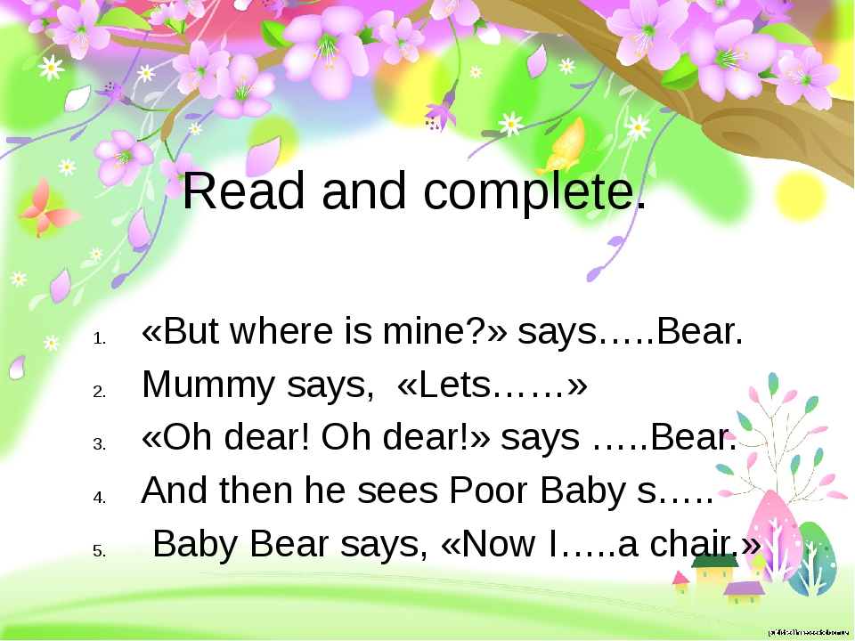Read and complete. «But where is mine?» says…..Bear. Mummy says, «Lets……» «Oh...