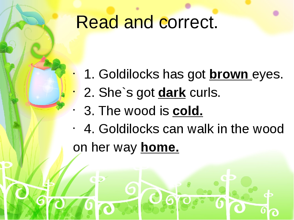 Read and correct. 1. Goldilocks has got brown eyes. 2. She`s got dark curls....