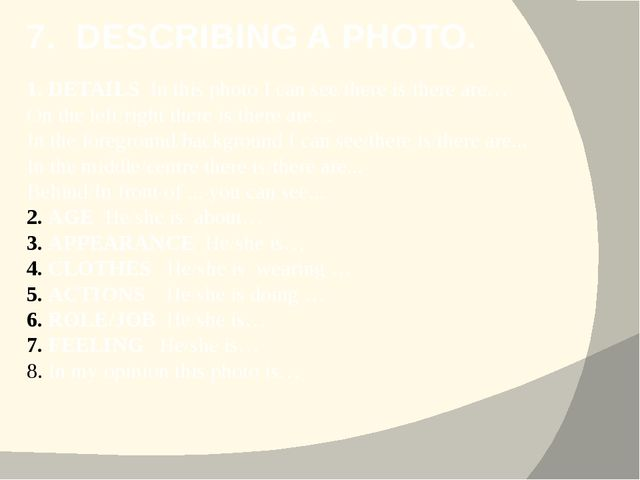7. DESCRIBING A PHOTO. 1. DETAILS In this photo I can see/there is/there are…...