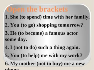 Open the brackets 1. She (to spend) time with her family. 2. You (to go) shop
