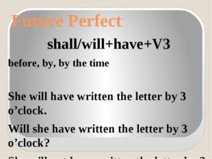 Future Perfect shall/will+have+V3 before, by, by the time She will have writt
