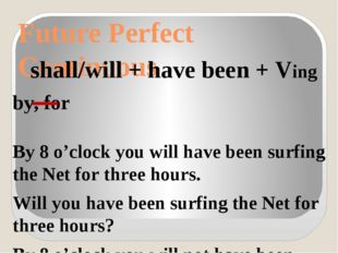Future Perfect Continuous shall/will + have been + Ving by, for By 8 o'clock