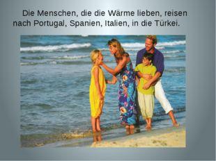 Die Menschen, die die Wärme lieben, reisen nach Portugal, Spanien, Italien,