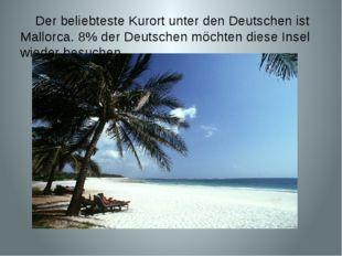 Der beliebteste Kurort unter den Deutschen ist Mallorca. 8% der Deutschen mö