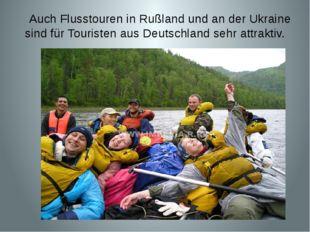 Auch Flusstouren in Rußland und an der Ukraine sind für Touristen aus Deutsc