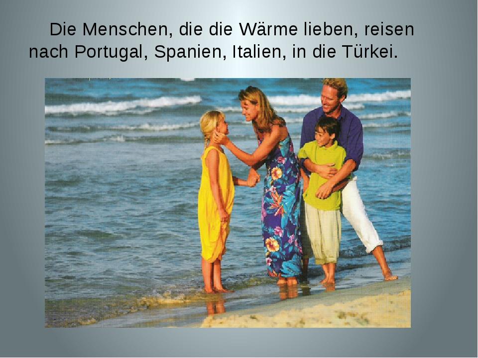 Die Menschen, die die Wärme lieben, reisen nach Portugal, Spanien, Italien,...