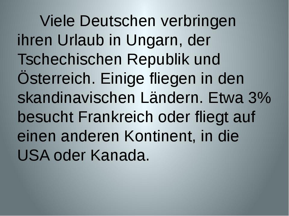 Viele Deutschen verbringen ihren Urlaub in Ungarn, der Tschechischen Republi...
