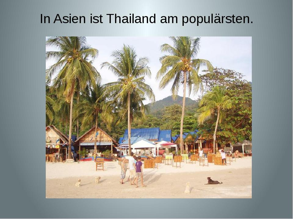 In Asien ist Thailand am populärsten.