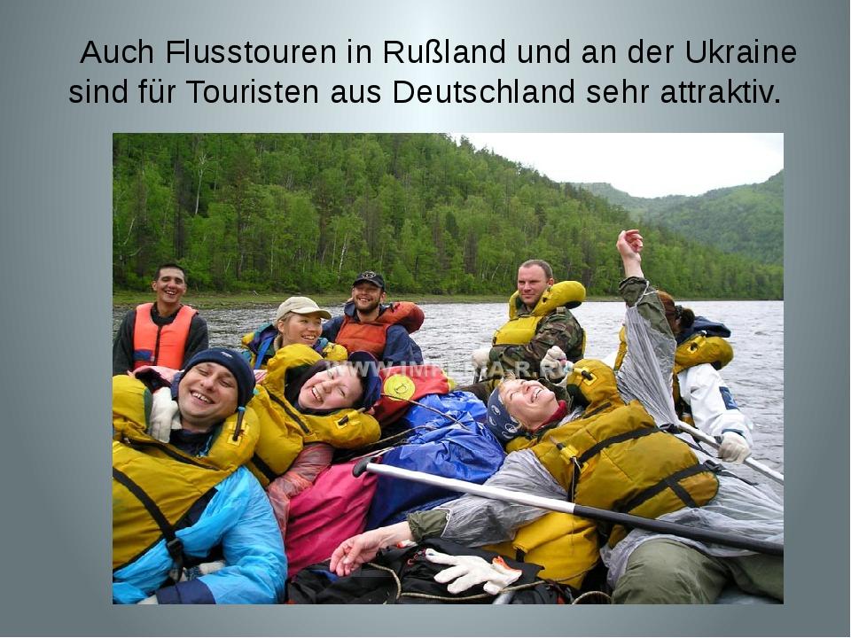 Auch Flusstouren in Rußland und an der Ukraine sind für Touristen aus Deutsc...