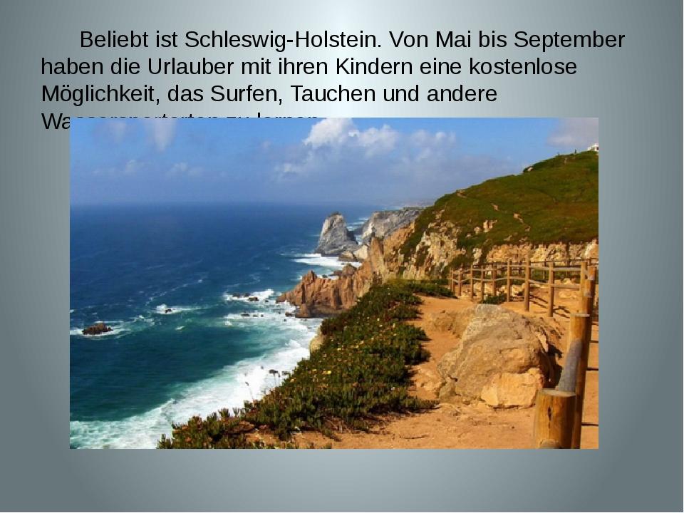 Beliebt ist Schleswig-Holstein. Von Mai bis September haben die Urlauber mit...