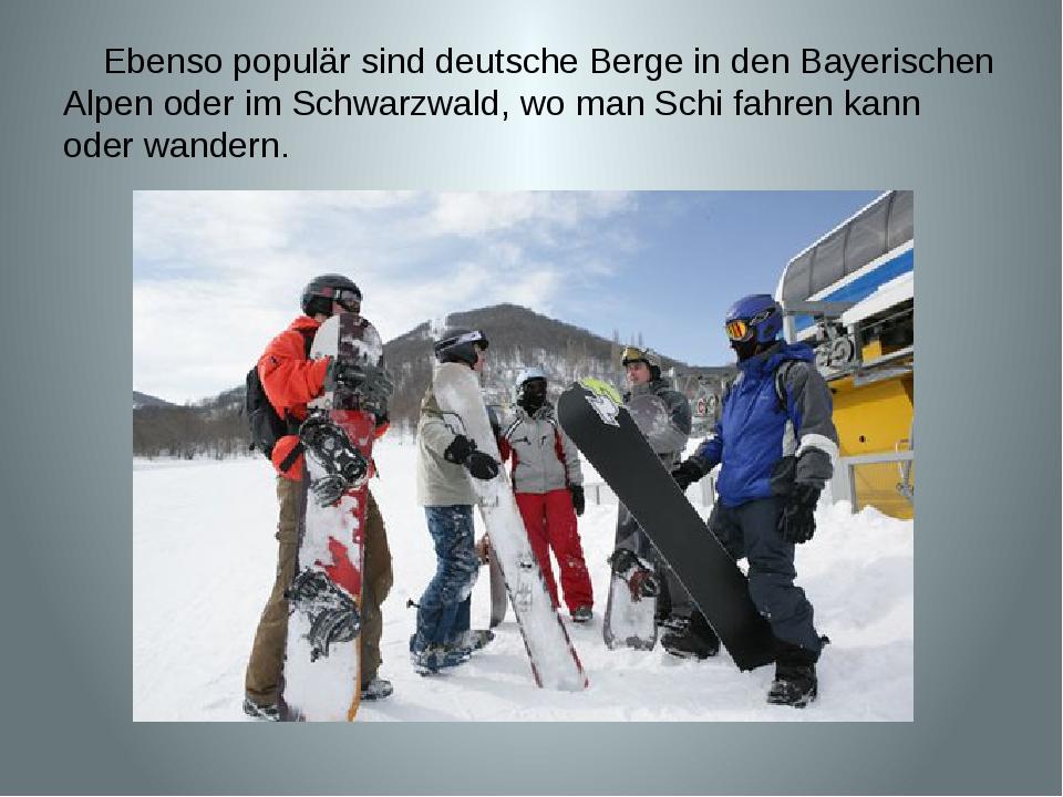 Ebenso populär sind deutsche Berge in den Bayerischen Alpen oder im Schwarzw...