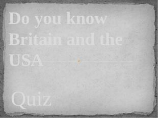 Quiz Do you know Britain and the USA