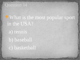 What is the most popular sport in the USA?    a) tennis        b) baseball
