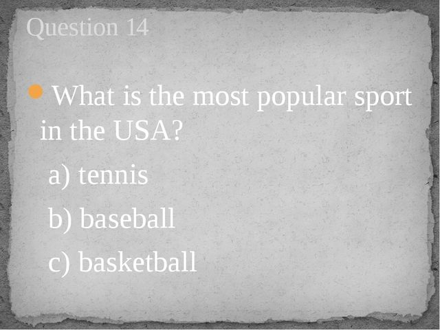 What is the most popular sport in the USA?    a) tennis        b) baseball   ...
