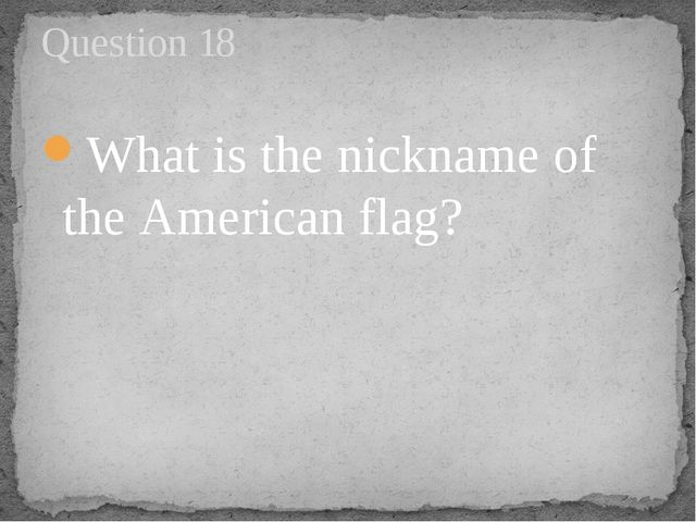 What is the nickname of the American flag? Question 18