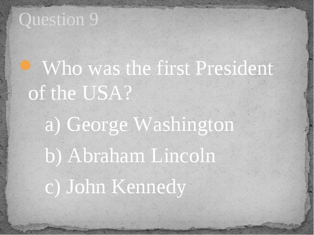 Who was the first President of the USA?      a) George Washington      b) Ab...