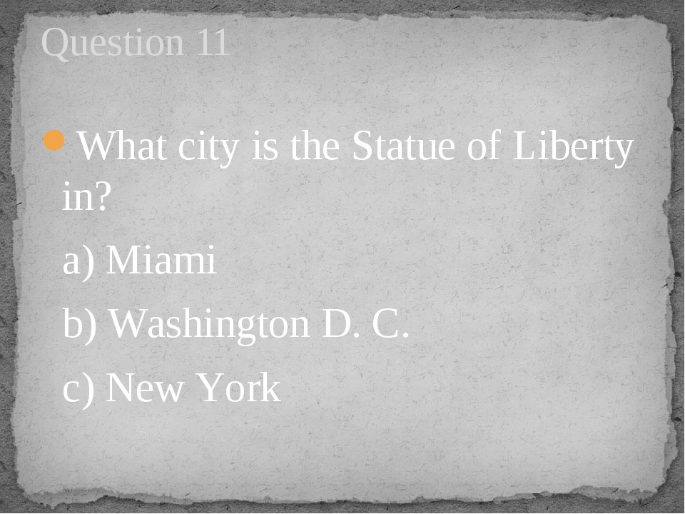 What city is the Statue of Liberty in?   a) Miami      b) Washington D. C.   ...