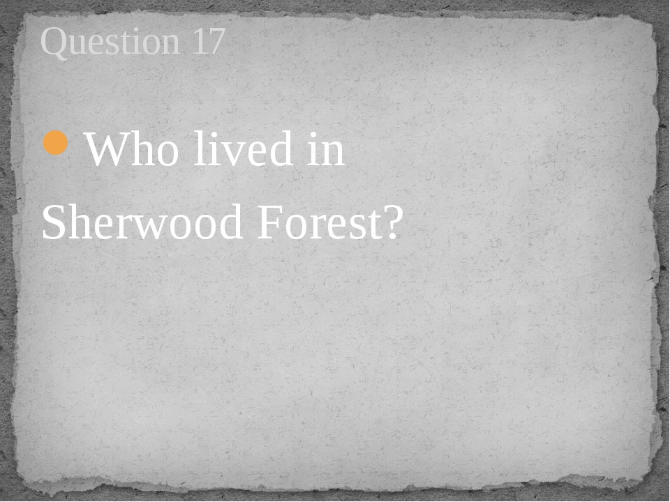 Who lived in Sherwood Forest? Question 17