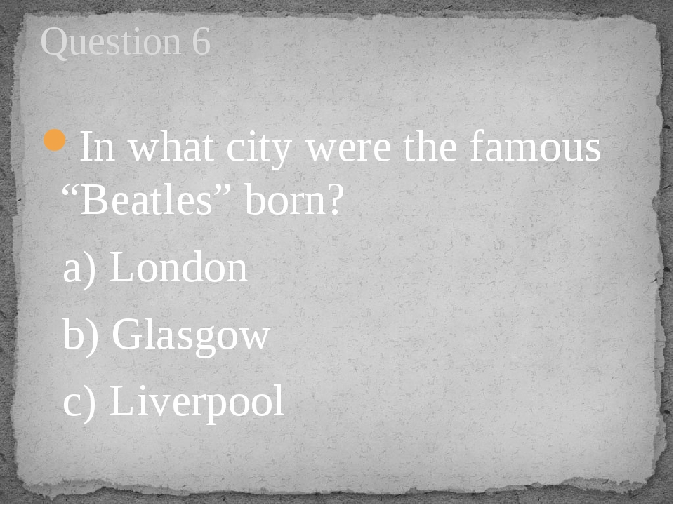 "In what city were the famous ""Beatles"" born? a) London   b) Glasgow      c) L..."