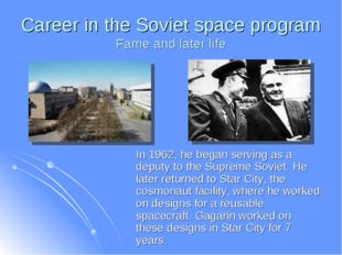 Career in the Soviet space program Fame and later life In 1962, he began serv