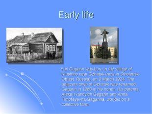 Early life Yuri Gagarin was born in the village of Klushino near Gzhatsk (now