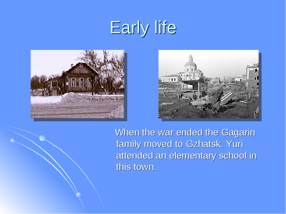 Early life When the war ended the Gagarin family moved to Gzhatsk. Yuri atten...