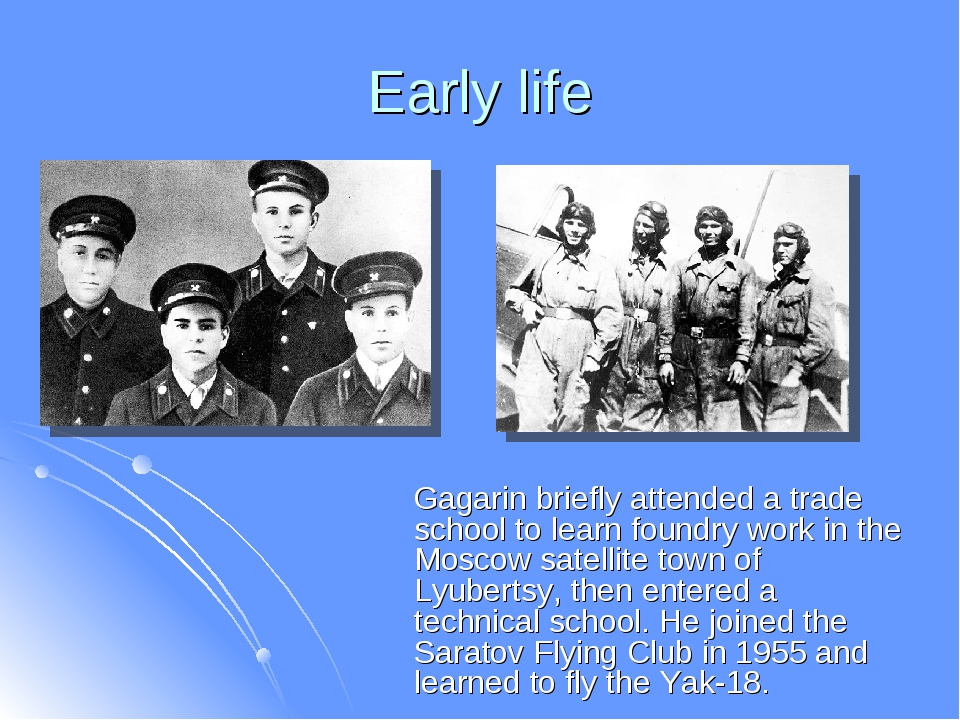 Early life Gagarin briefly attended a trade school to learn foundry work in t...