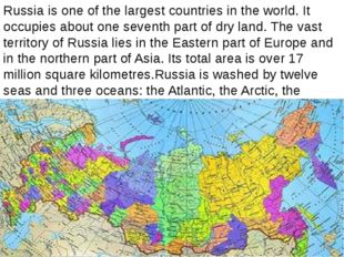 Russia is one of the largest countries in the world. It occupies about one s