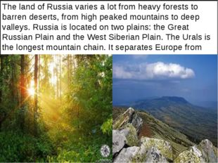 The land of Russia varies a lot from heavy forests to barren deserts, from h