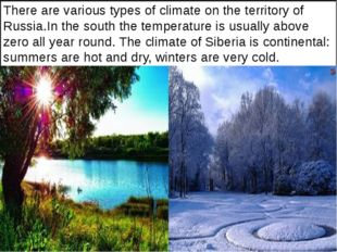 There are various types of climate on the territory of Russia.In the south t