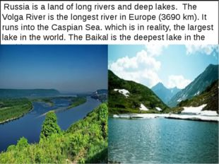 Russia is a land of long rivers and deep lakes. The Volga River is the longe