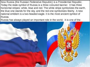Now Russia (the Russian Federative Republic) is a Presidential Republic. Tod