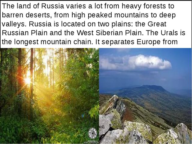 The land of Russia varies a lot from heavy forests to barren deserts, from h...