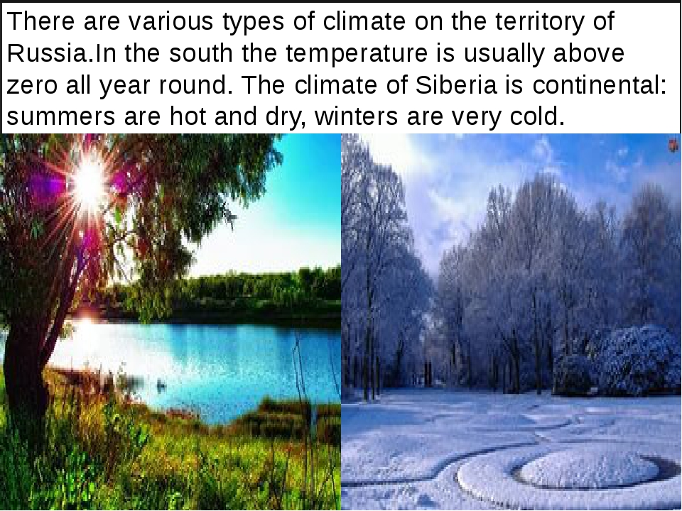 There are various types of climate on the territory of Russia.In the south t...