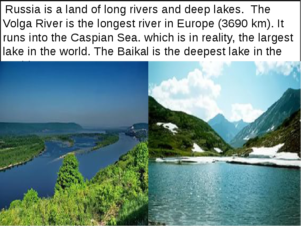 Russia is a land of long rivers and deep lakes. The Volga River is the longe...