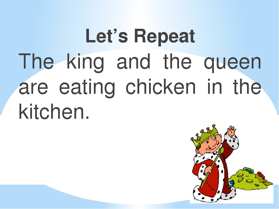 Let's Repeat The king and the queen are eating chicken in the kitchen.
