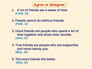 Agree or disagree: A lot of friends are a waste of time. (Linda, 14) 2. Peopl