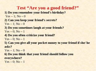 "Test ""Are you a good friend?"" 1) Do you remember your friend's birthday? Yes"