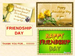FRIENDSHIP DAY THANK YOU FOR… !!!!!!!!!!