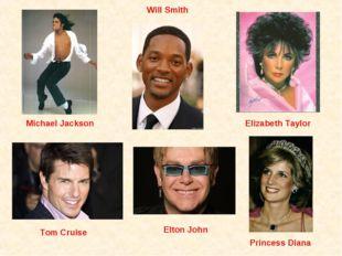 Michael Jackson Tom Cruise Will Smith Elizabeth Taylor Princess Diana Elton J