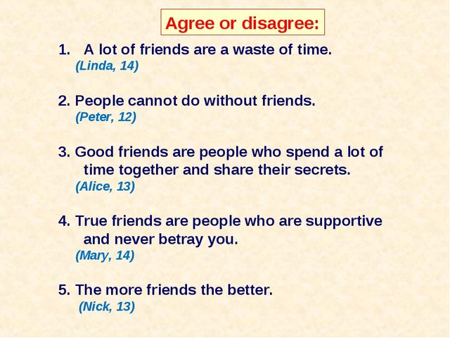 Agree or disagree: A lot of friends are a waste of time. (Linda, 14) 2. Peopl...