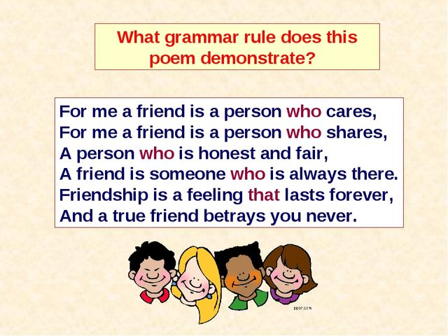 What grammar rule does this poem demonstrate? For me a friend is a person who...