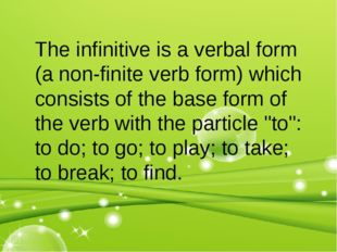 The infinitive is a verbal form (a non-finite verb form) which consists of th