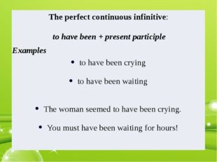 Theperfectcontinuousinfinitive: to have been + present participle Examples to